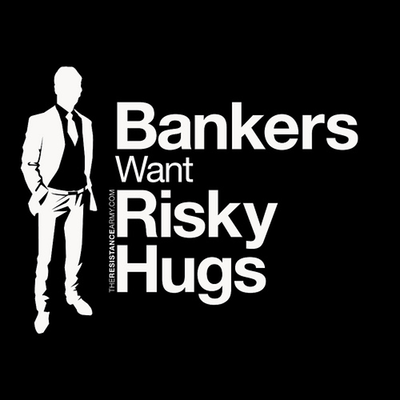 Bankers Want Risky Hugs