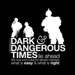 Dark & Dangerous Times Lie Ahead. We Must Soon Make The Decision Between What Is Easy & What Is Right.