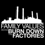Family Values Means Burn Down The Factories